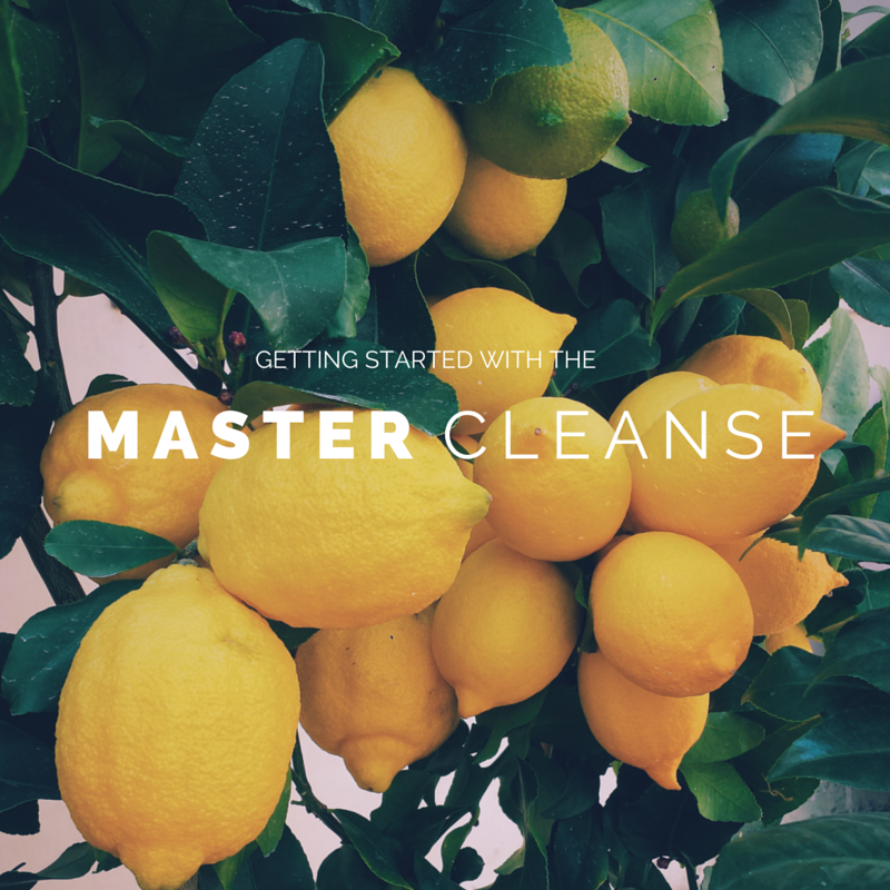 Getting Started With The Master Cleanse The Easy Breezy Way